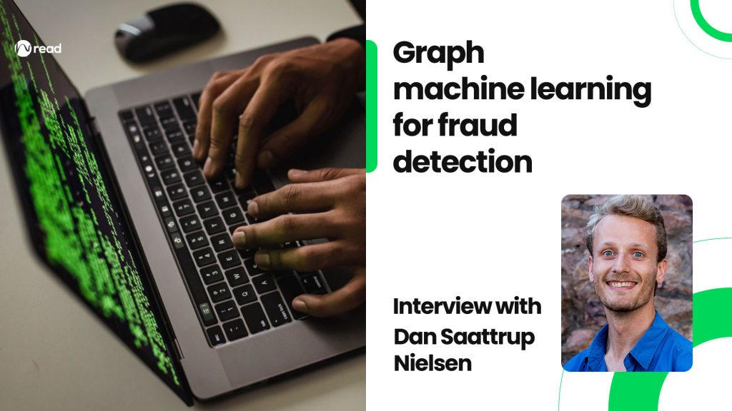 Graph machine learning for fraud detection: Interview with Dan Saattrup Nielsen