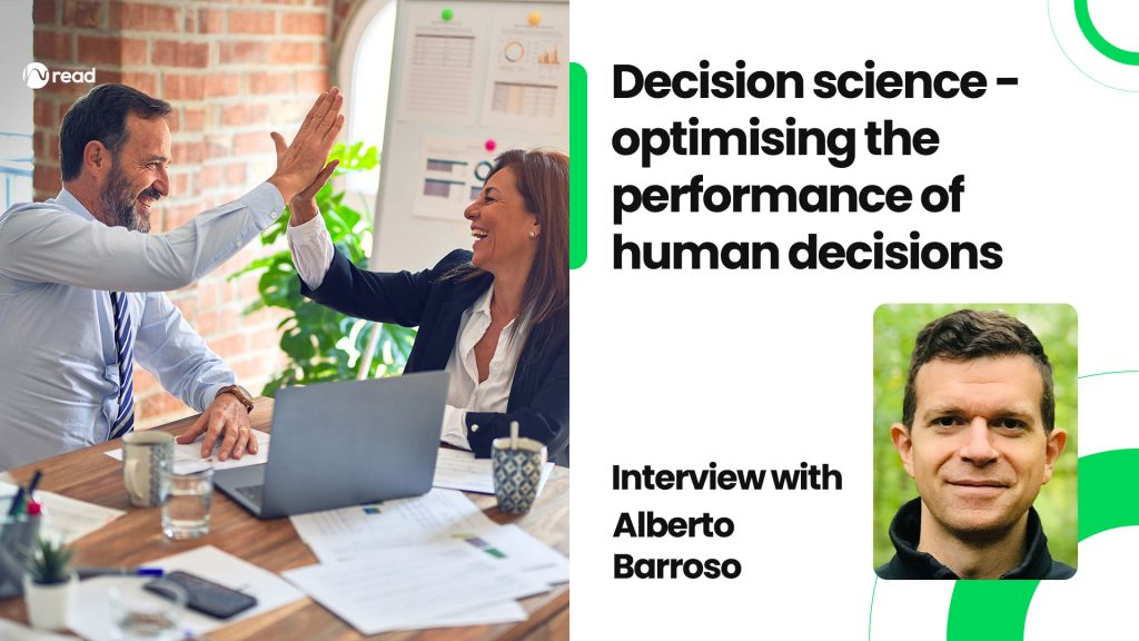 Decision science - optimising the performance of human decisions: Interview with Alberto Barroso