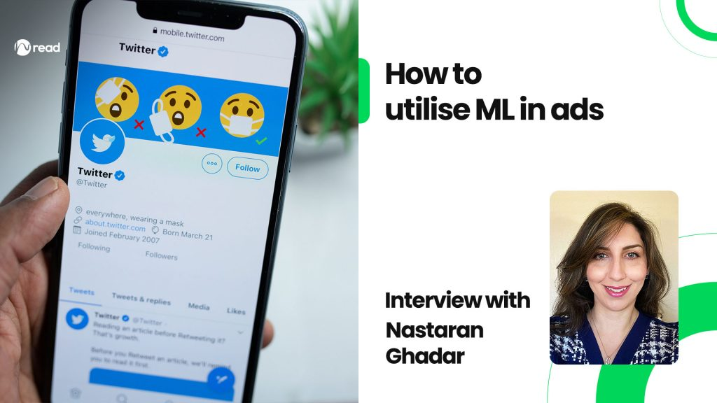 How to utilise ML in ads: Interview with Nastaran Ghadar, Engineering Manager at Twitter