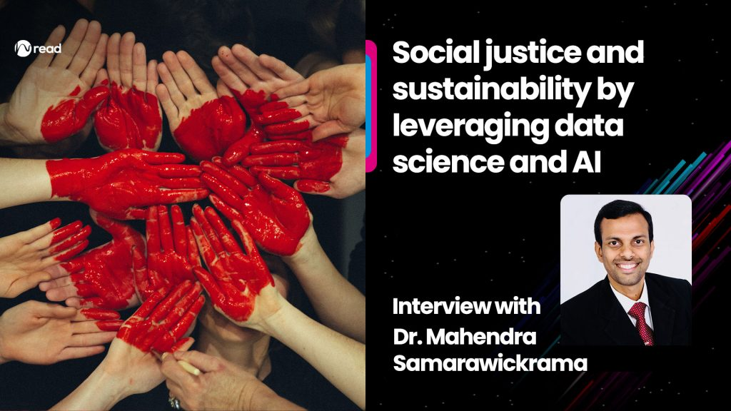 Social justice and sustainability by leveraging data science and AI: Interview with Mahendra Samarawickrama - Data and AI trends that will drive AI-Driven Transformation forward