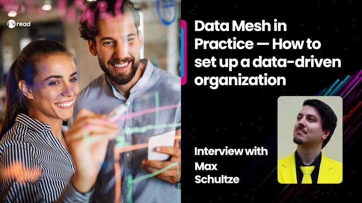 Data Mesh in Practice — How to set up a data-driven organization: Interview with Max Schultze
