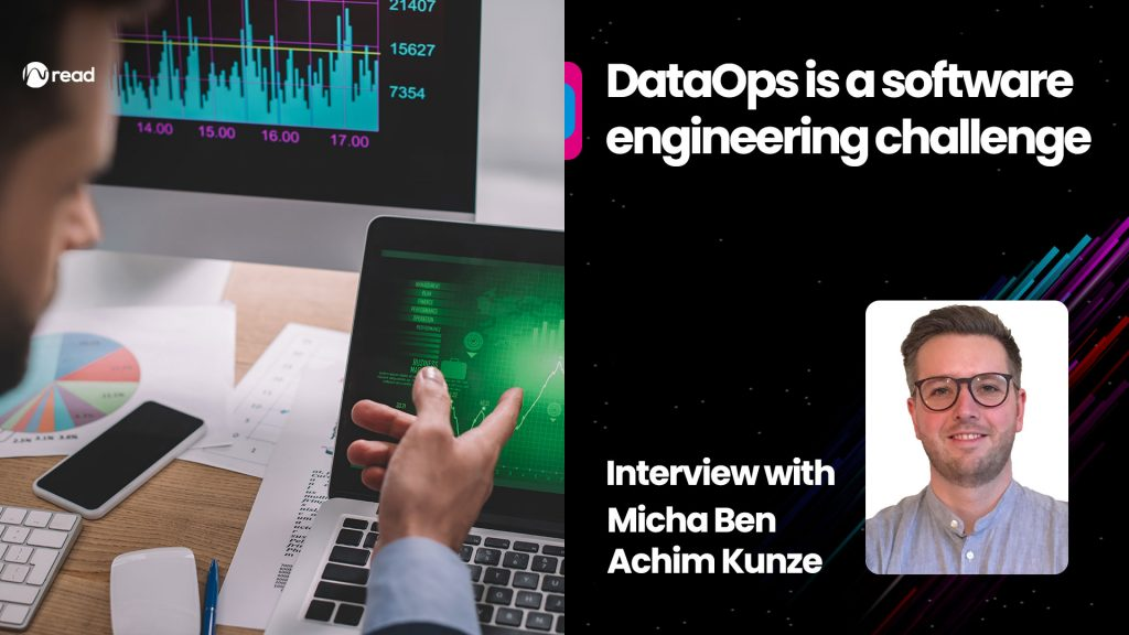 DataOps is a software engineering challenge: Interview with Micha Ben Achim Kunze - Data and AI trends that will drive AI-Driven Transformation forward
